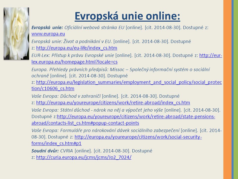 Evropská unie online: Evropská unie: Oficiální webová stránka EU [online]. [cit. 2014-08-30]. Dostupné z: www.europa.eu.